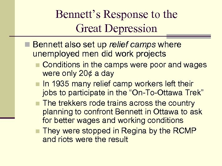 Bennett's Response to the Great Depression n Bennett also set up relief camps where