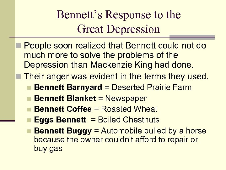 Bennett's Response to the Great Depression n People soon realized that Bennett could not