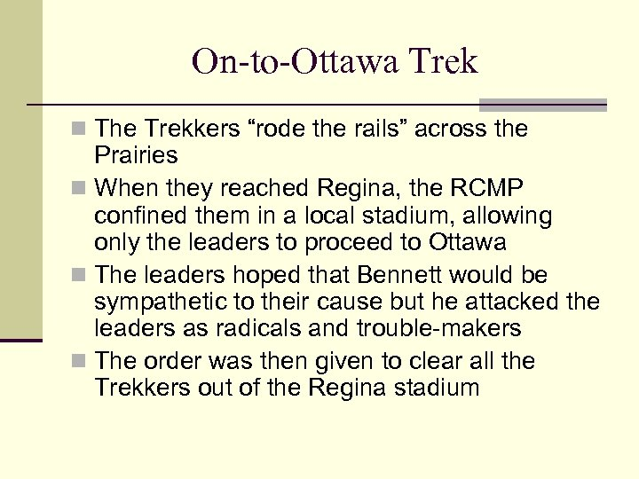 "On-to-Ottawa Trek n The Trekkers ""rode the rails"" across the Prairies n When they"