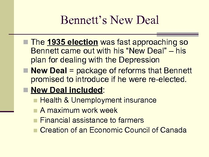 Bennett's New Deal n The 1935 election was fast approaching so Bennett came out