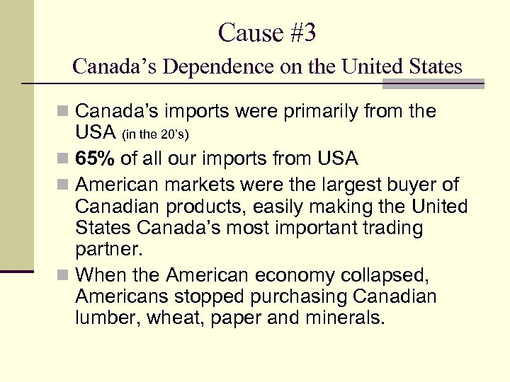 Cause #3 Canada's Dependence on the United States n Canada's imports were primarily from