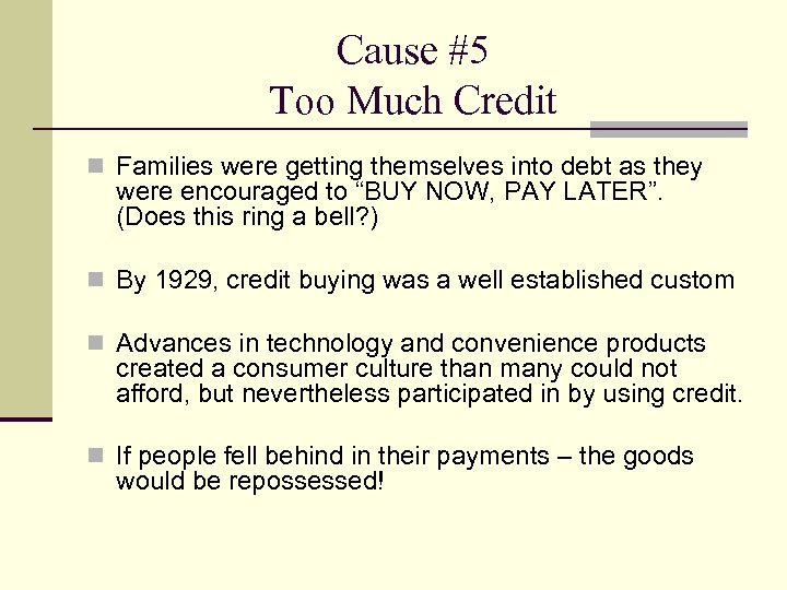 Cause #5 Too Much Credit n Families were getting themselves into debt as they