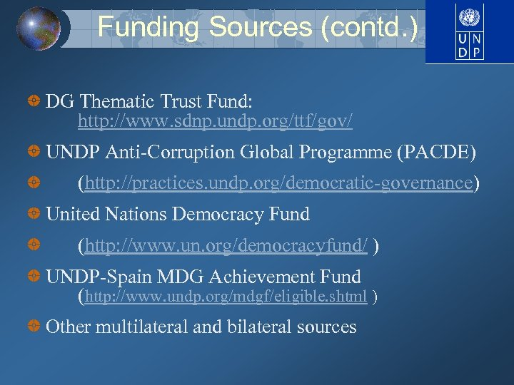 Funding Sources (contd. ) DG Thematic Trust Fund: http: //www. sdnp. undp. org/ttf/gov/ UNDP