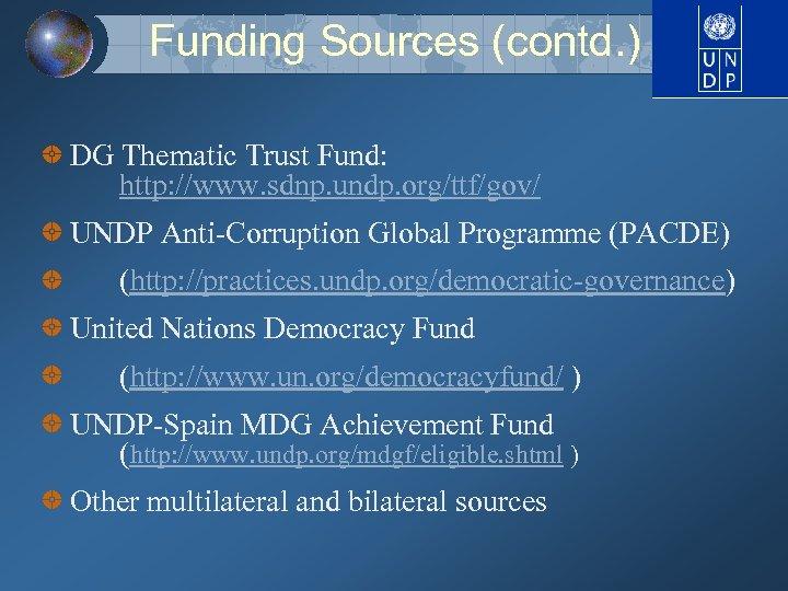 Funding Sources (contd. ) DG Thematic Trust Fund: http: //www. sdnp. undp. org/ttf/gov/ UNDP