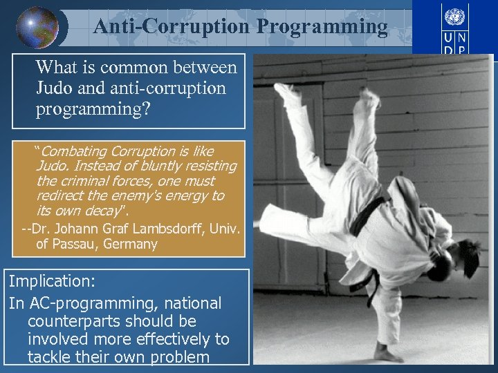 "Anti-Corruption Programming What is common between Judo and anti-corruption programming? ""Combating Corruption is like"