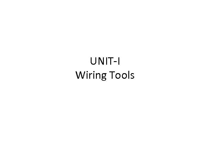 UNIT-I Wiring Tools