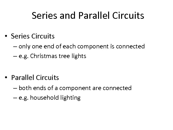 Series and Parallel Circuits • Series Circuits – only one end of each component