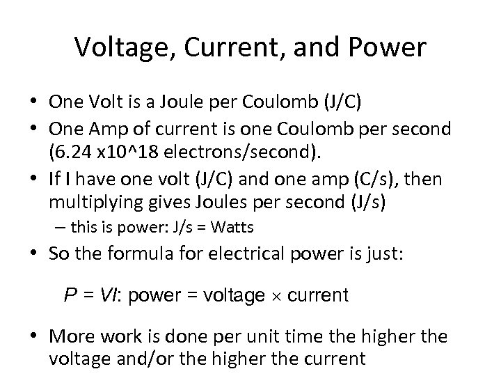 Voltage, Current, and Power • One Volt is a Joule per Coulomb (J/C) •