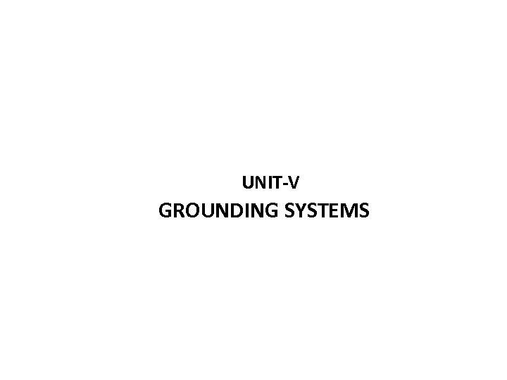 UNIT-V GROUNDING SYSTEMS