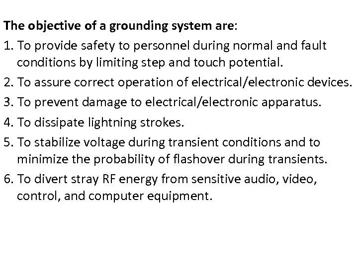 The objective of a grounding system are: 1. To provide safety to personnel during
