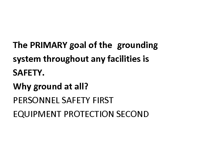 The PRIMARY goal of the grounding system throughout any facilities is SAFETY. Why ground