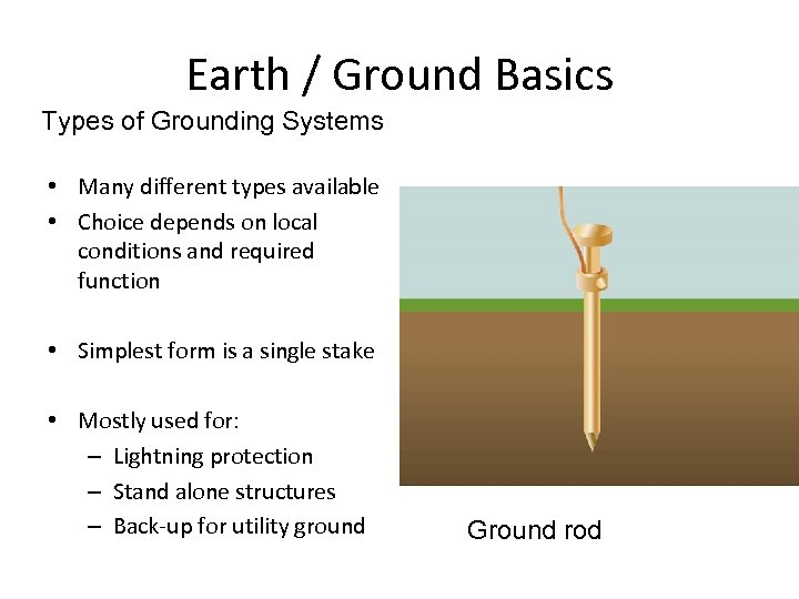 Earth / Ground Basics Types of Grounding Systems • Many different types available •