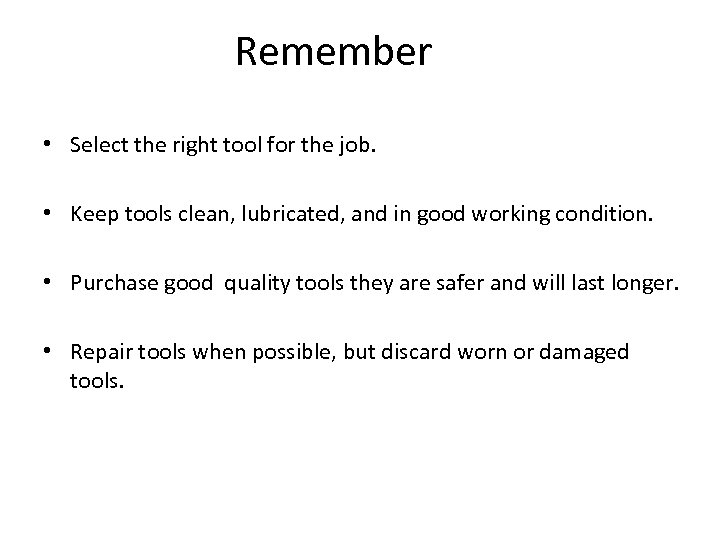 Remember • Select the right tool for the job. • Keep tools clean, lubricated,