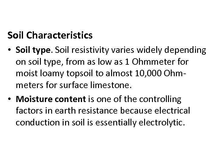 Soil Characteristics • Soil type. Soil resistivity varies widely depending on soil type, from