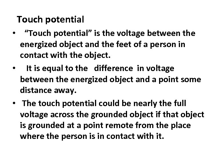 """Touch potential • """"Touch potential"""" is the voltage between the energized object and the"""