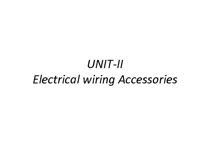 UNIT-II Electrical wiring Accessories