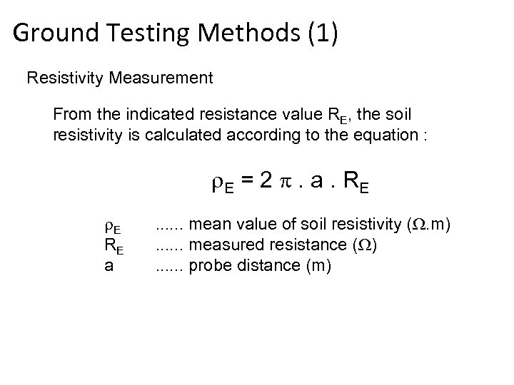 Ground Testing Methods (1) Resistivity Measurement From the indicated resistance value RE, the soil