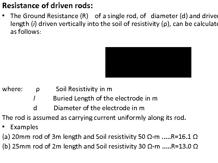 Resistance of driven rods: • The Ground Resistance (R) of a single rod, of
