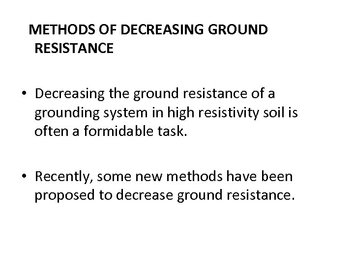 METHODS OF DECREASING GROUND RESISTANCE • Decreasing the ground resistance of a grounding system