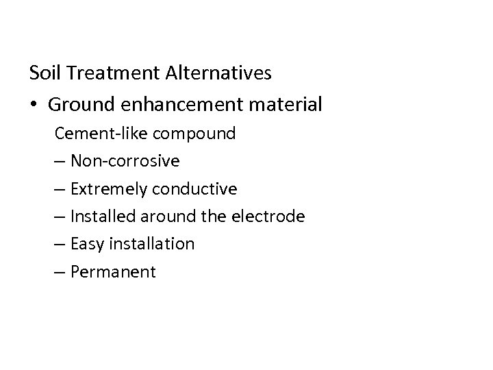 Soil Treatment Alternatives • Ground enhancement material Cement-like compound – Non-corrosive – Extremely conductive