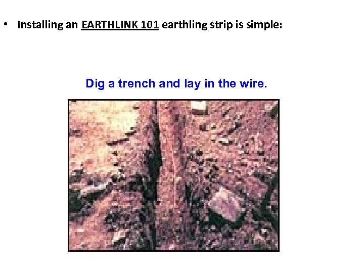 • Installing an EARTHLINK 101 earthling strip is simple: Dig a trench and