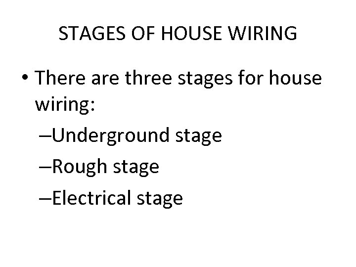 STAGES OF HOUSE WIRING • There are three stages for house wiring: –Underground stage