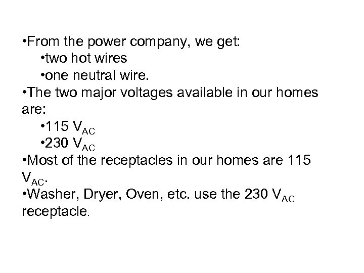 • From the power company, we get: • two hot wires • one