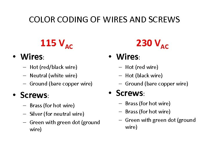 COLOR CODING OF WIRES AND SCREWS 115 VAC • Wires: – Hot (red/black wire)
