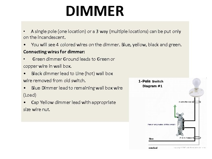 DIMMER • A single pole (one location) or a 3 way (multiple locations) can