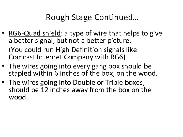 Rough Stage Continued… • RG 6 -Quad shield: a type of wire that