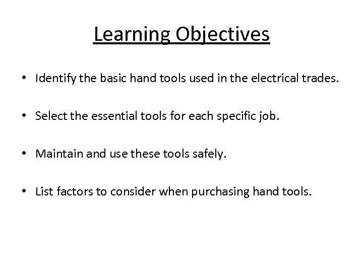 Learning Objectives • Identify the basic hand tools used in the electrical trades. •