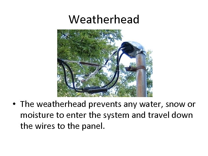 Weatherhead • The weatherhead prevents any water, snow or moisture to enter the system
