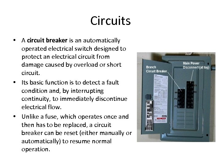 Circuits • A circuit breaker is an automatically operated electrical switch designed to protect