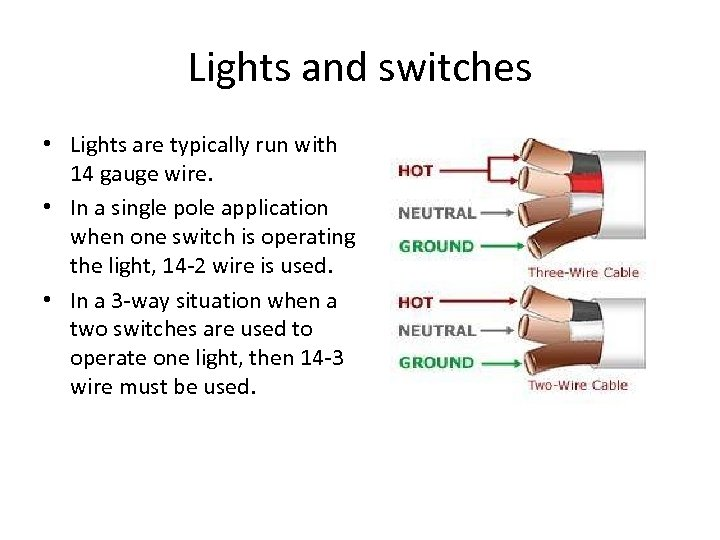 Lights and switches • Lights are typically run with 14 gauge wire. • In