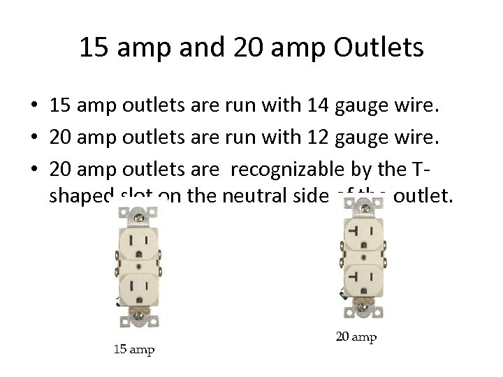 15 amp and 20 amp Outlets • 15 amp outlets are run with 14