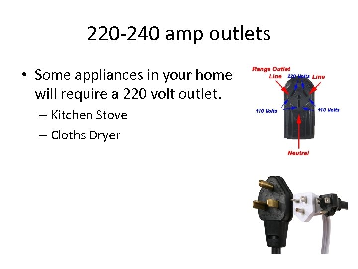 220 -240 amp outlets • Some appliances in your home will require a 220