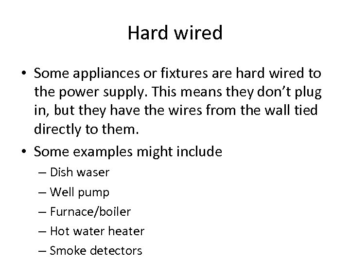 Hard wired • Some appliances or fixtures are hard wired to the power supply.