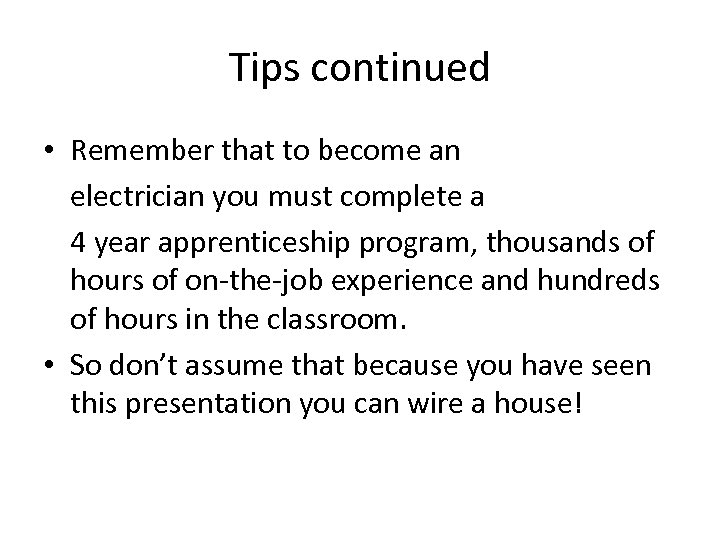 Tips continued • Remember that to become an electrician you must complete a 4