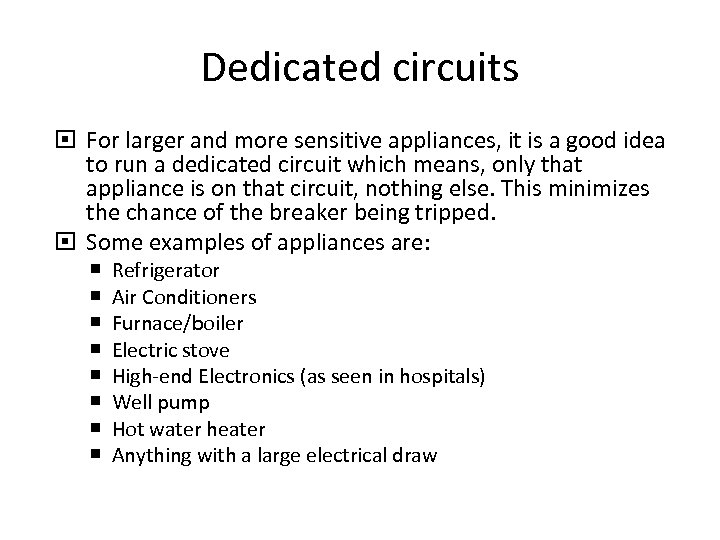 Dedicated circuits For larger and more sensitive appliances, it is a good idea to