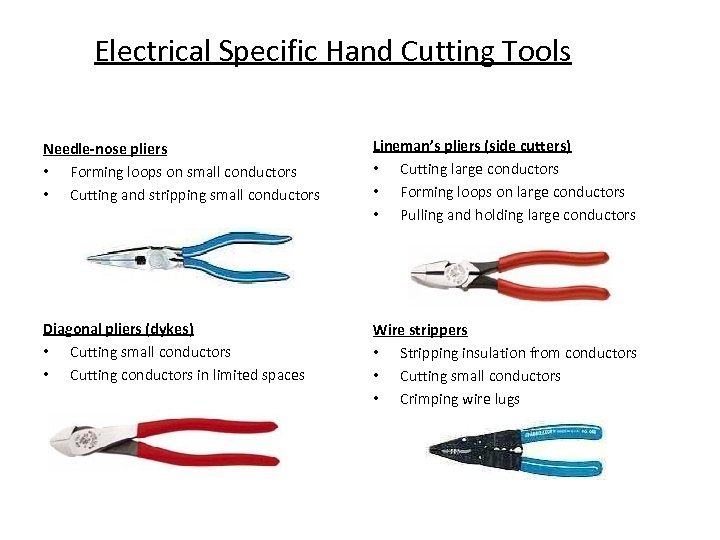 Electrical Specific Hand Cutting Tools Needle-nose pliers • Forming loops on small conductors •