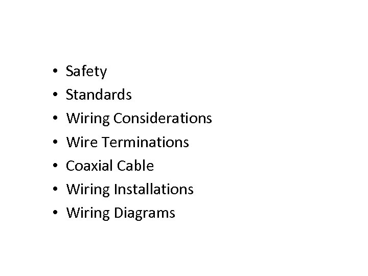 • • Safety Standards Wiring Considerations Wire Terminations Coaxial Cable Wiring Installations Wiring