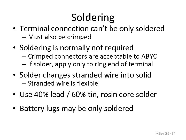 Soldering • Terminal connection can't be only soldered – Must also be crimped •