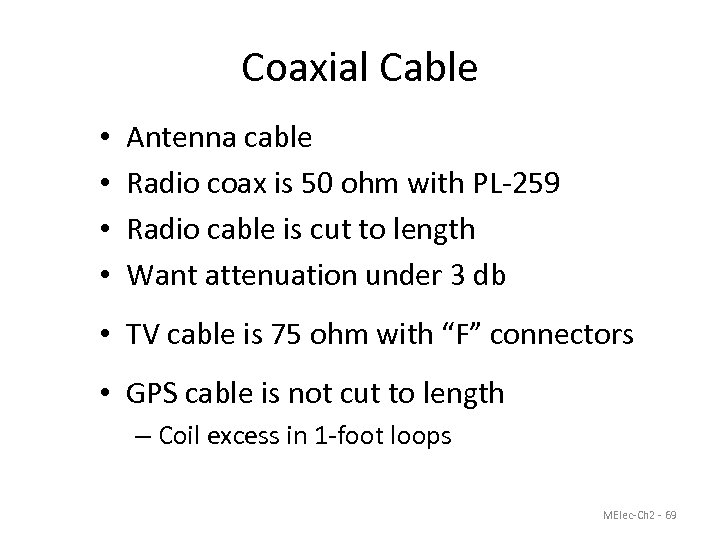 Coaxial Cable • • Antenna cable Radio coax is 50 ohm with PL-259 Radio