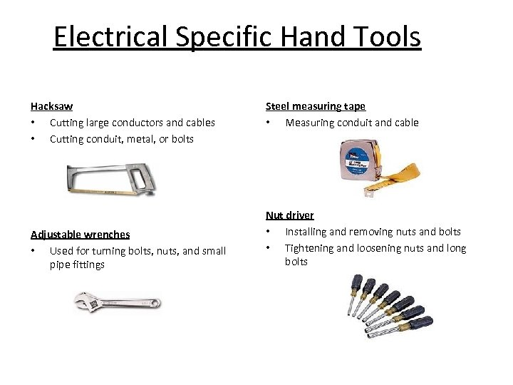 Electrical Specific Hand Tools Hacksaw • Cutting large conductors and cables • Cutting conduit,