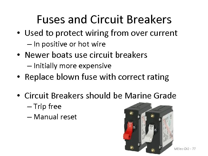 Fuses and Circuit Breakers • Used to protect wiring from over current – In