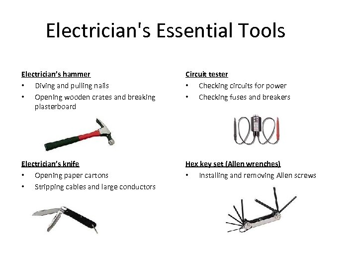 Electrician's Essential Tools Electrician's hammer • Diving and pulling nails • Opening wooden crates