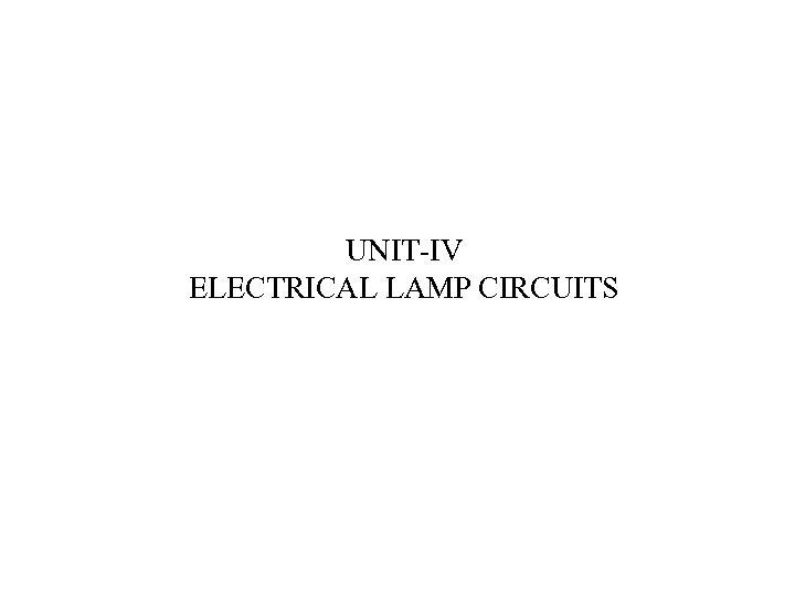 UNIT-IV ELECTRICAL LAMP CIRCUITS