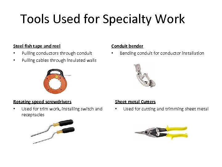 Tools Used for Specialty Work Steel fish tape and reel • Pulling conductors through
