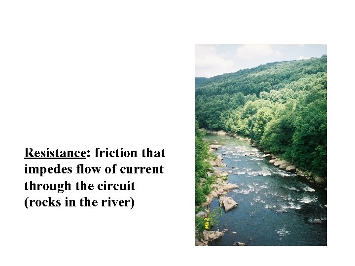 Resistance: friction that impedes flow of current through the circuit (rocks in the river)