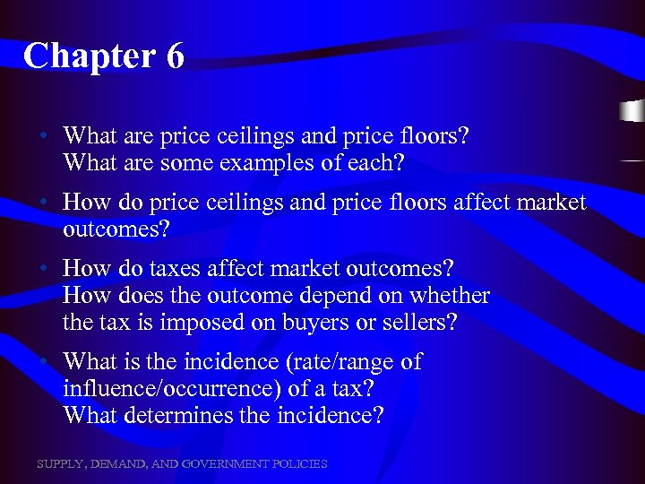 Chapter 6 • What are price ceilings and price floors? What are some examples